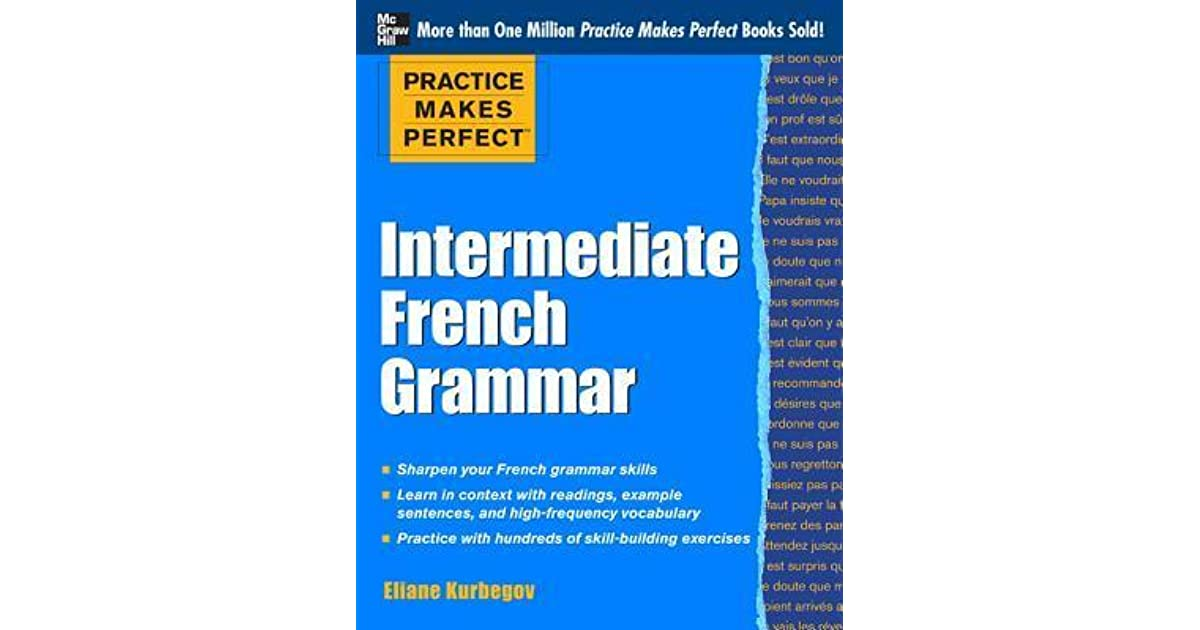 practice makes perfect intermediate french grammar with 145 exercises by eliane kurbegov. Black Bedroom Furniture Sets. Home Design Ideas