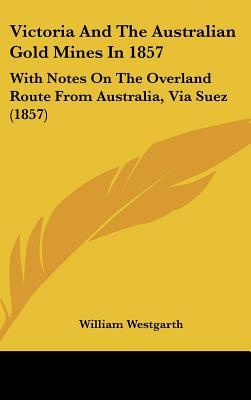 Victoria and the Australian Gold Mines in 1857: With Notes on the