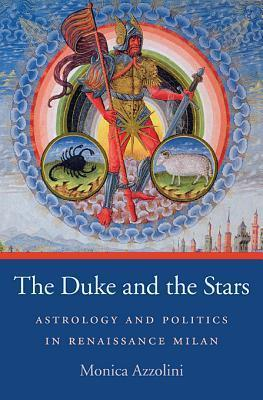 The Duke and the Stars- Astrology and Politics in Renaissance Milan