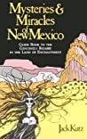 Mysteries and Miracles of New Mexico: A Guide Book to the Genuinely Bizarre, in the Land of Enchantment