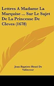 Lettres A Madame La Marquise ... Sur Le Sujet De La Princesse De Cleves (1678)