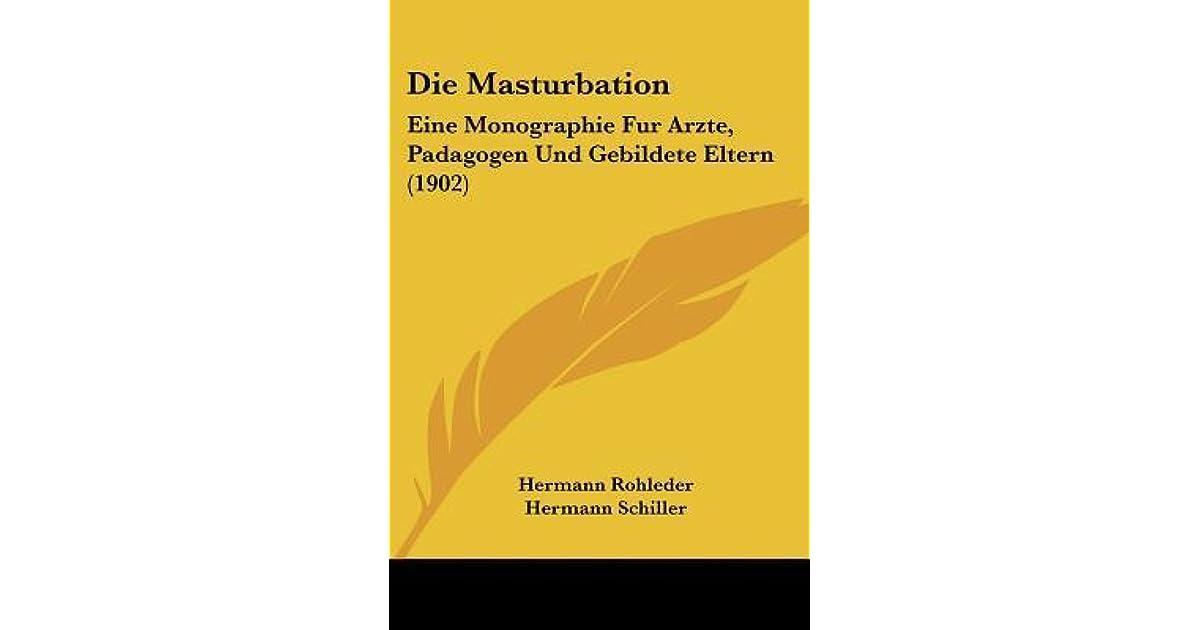 Die Masturbation: Eine Monographie Fur Arzte, Padagogen Und Gebildete  Eltern by Hermann Rohleder