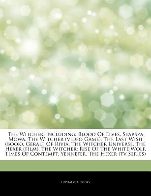 Articles on the Witcher, Including: Blood of Elves, Starsza Mowa, the Witcher (Video Game), the Last Wish (Book), Geralt of Rivia, the Witcher Universe, the Hexer (Film), the Witcher: Rise of the White Wolf, Times of Contempt, Yennefer