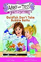 Goldfish Don't Take Bubble Baths (Abby and Tess, Pet-Sitters, #1)