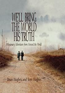 We'll Bring The World His Truth: Missionary Adventures From Around The World