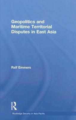 Geopolitics and Maritime Territorial Disputes in East Asia