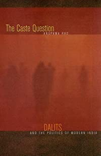 The Caste Question: Dalits and the Politics of Modern India