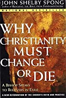 Why Christianity Must Change or Die: A Bishop Speaks to Believers in Exhile