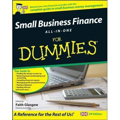 small business finance all in one for dummies by faith glasgow