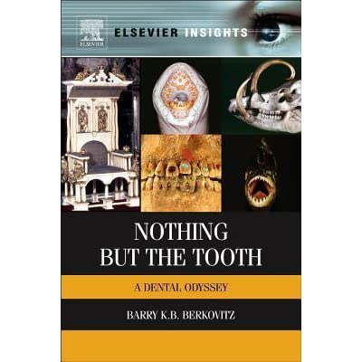 nothing but the tooth a dental odyssey by barry k b berkovitz