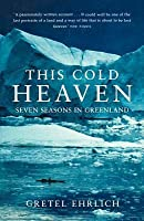 This Cold Heaven: Seven Seasons in Greenland