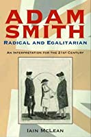 Adam Smith: Radical and Egalitarian: An Interpretation for the 21st Century