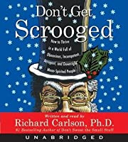 Don't Get Scrooged: How to Survive and Thrive in a World Ful