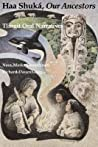 Haa Shuká, Our Ancestors: Tlingit Oral Narratives