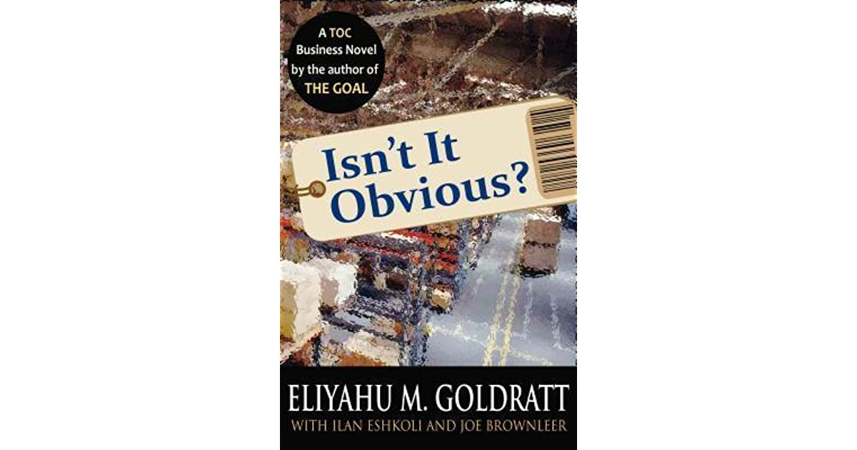 isn t it obvious by eliyahu m goldratt