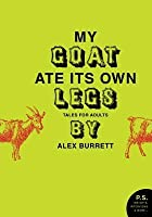 Selections from My Goat Ate Its Own Legs, Volume One