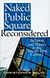 The Naked Public Square Reconsidered: Religion and Politics in the Twenty-First Century