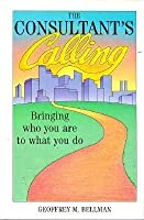 The Consultant's Calling: Bringing Who You Are to What You Do