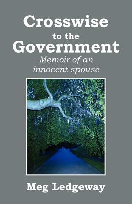 Crosswise to the Government: Memoir of an Innocent Spouse