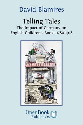Telling Tales: The Impact of Germany on English Children's Books, 1780-1918