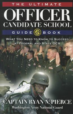 The Ultimate Officer Candidate School Guidebook: What You Need to Know to Succeed at Federal and State OCS  by  Ryan Pierce