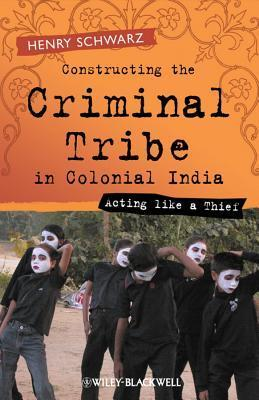 Constructing the Criminal Tribe in Colonial India  Acting Like a Thief