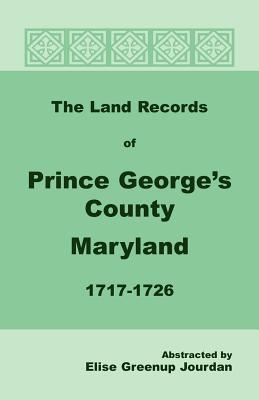 The Land Records Of Prince George's County, Maryland, 1717 1726