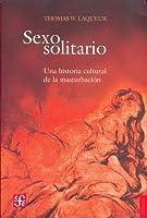 Sexo Solitario. Una Historia Cultural de La Masturbacion