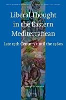 Liberal Thought in the Eastern Mediterranean: Late 19th Century Until the 1960s