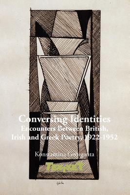 Conversing Identities: Encounters Between British, Irish and Greek Poetry, 1922-1952