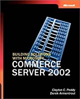 Building Solutions with Microsoft(r) Commerce Server 2002