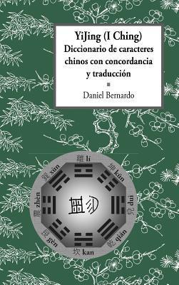 Yijing (I Ching) Diccionario de Caracteres Chinos Con Concordancia Y Traducci�n
