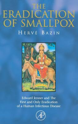 The Eradication of Smallpox: Edward Jenner and the First and Only Eradication of a Human Infectious Disease