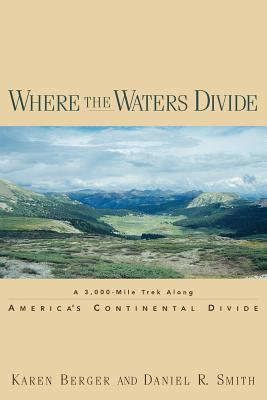 Where the Waters Divide: A 3,000 Mile Trek Along America's Continental Divide