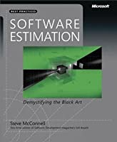 Software Estimation: Demystifying the Black Art: Demystifying the Black Art