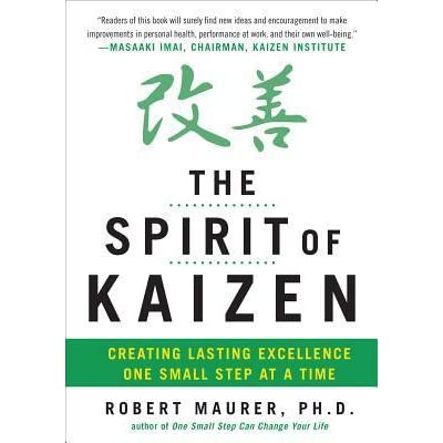 The Spirit of Kaizen: Creating Lasting Excellence One Small