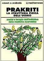 Prakriti: La struttura fisica dell'uomo - analisi e terapia dell'individuo nella medicina ayurvedica