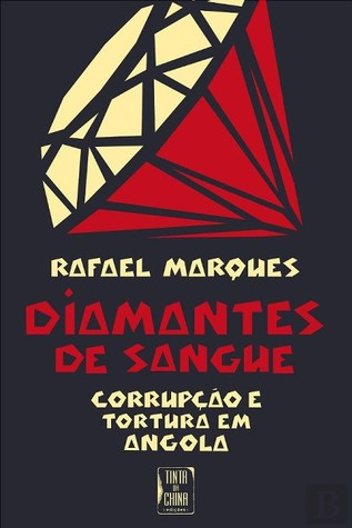 Diamantes de Sangue: Corrupção e Tortura em Angola