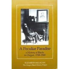 Wonderbaarlijk Peculiar Paradise: A History of Blacks in Oregon, 1788-1940 by MD-83