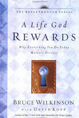 A Life God Rewards: Why Everything You Do Today Matters