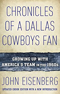 Chronicles of a Dallas Cowboy Fan: Growing Up With America's Team in the 1960s