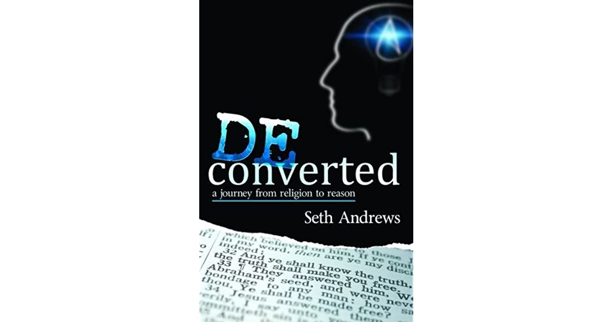 0a0d31a86db69 Deconverted: A Journey from Religion to Reason by Seth Andrews