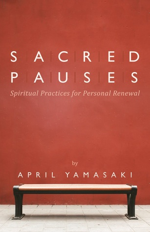 Sacred Pauses: Spiritual Practices For Personal Renewal
