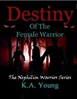 Destiny of the Female Warrior (Nephilim Warrior, #2)