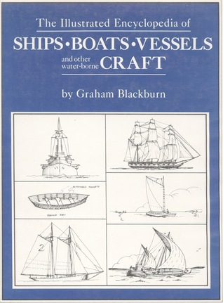 Illustrated Encyclopedia of Ships, Boats, Vessels, and other Water-Borne Craft