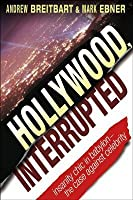 Hollywood, Interrupted: Insanity Chic in Babylon -- The Case Against Celebrity: Insanity Chic in Babylon - The Case Against Celebrity
