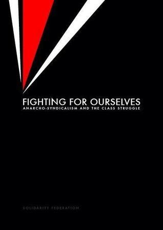 Fighting For Ourselves - Anarcho-syndicalism and the class struggle