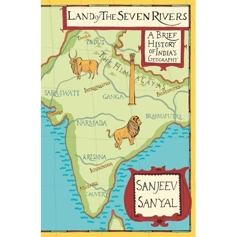Land of the Seven Rivers: A Brief History of India's Geography by Sanjeev  Sanyal