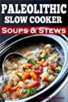 Paleolithic Slow Cooker Soups & Stews