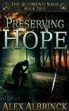 Download ebook Preserving Hope (The Aliomenti Saga, #2) by Alex Albrinck